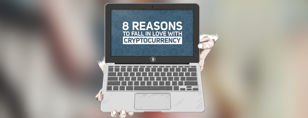 8 Reasons to Fall in Love With Cryptocurrency