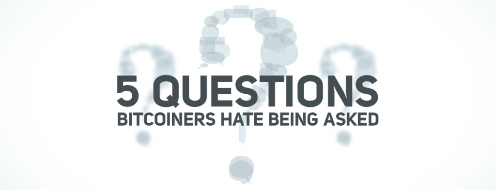 5 Questions Bitcoiners Hate Being Asked