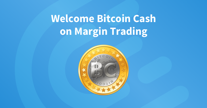 Bitcoin Cash Now Available on Margin Trading!