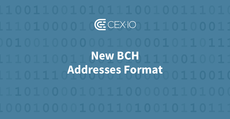 CEX.IO to Support the New BCH Addresses Format