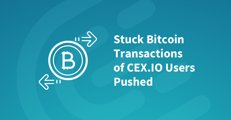 Stuck Bitcoin Transactions of CEX.IO Users Pushed