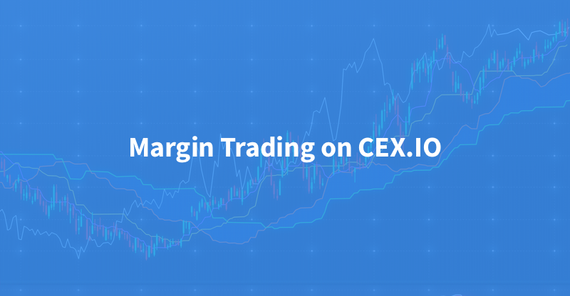 Thinking about Trading on Margin? Here Is an Extensive Explanation of Margin Trading on CEX.IO