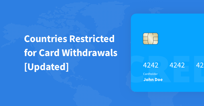 Recently Restricted for Card Withdrawals Countries