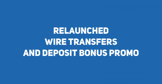 Relaunched Wire Transfers Featured with Deposit Bonus