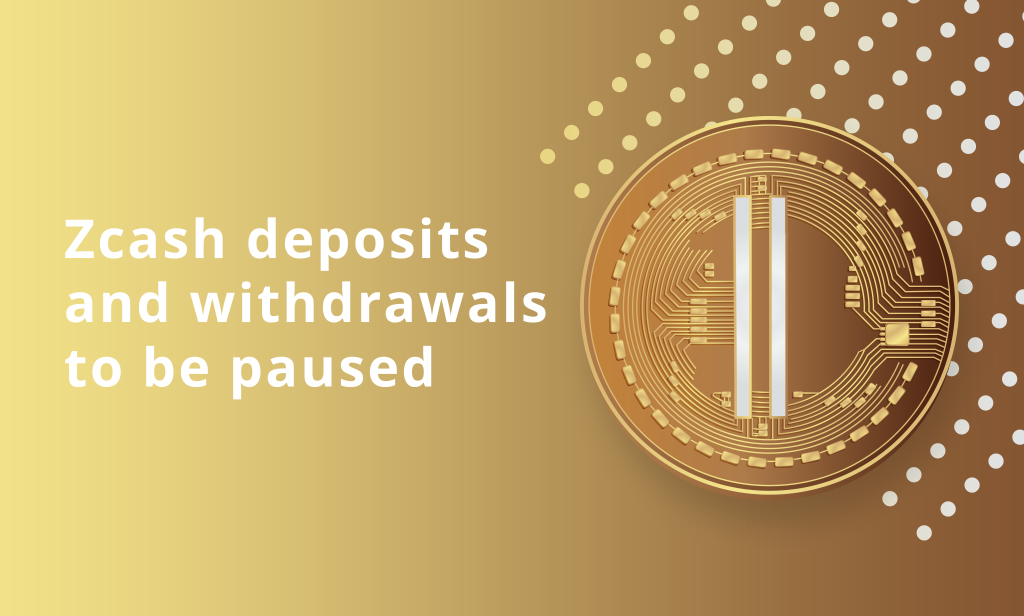 Zcash Deposits and Withdrawals to Be on Maintenance