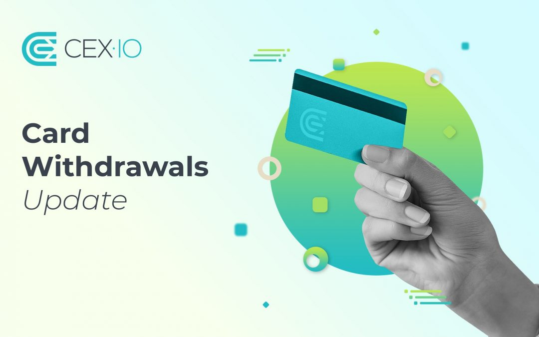 Card Withdrawal Commissions and Payments Processing Improvements on CEX.IO