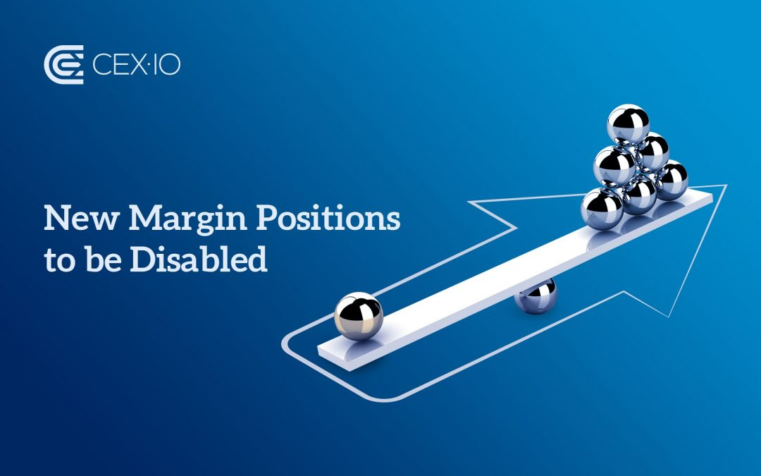 Due to the Upcoming Launch of CEX.IO BROKER, Opening Margin Positions Will Be Disabled on CEX.IO